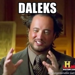 Ancient Aliens - daleks