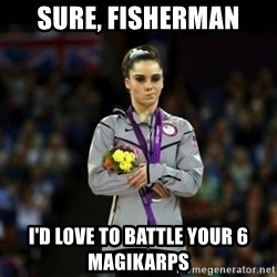 Unimpressed McKayla Maroney - Sure, fisherman i'd love to battle your 6 magikarps