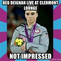 Makayla Maroney  - Bed deignan Live at clermont lounge not impressed