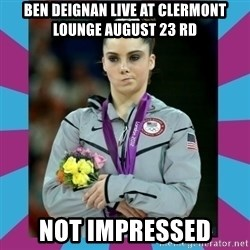 Makayla Maroney  - ben deignan live at clermont lounge august 23 rd not impressed