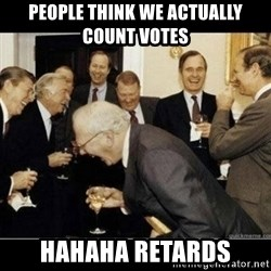 Laughing Professors - people think we actually count votes hahaha retards