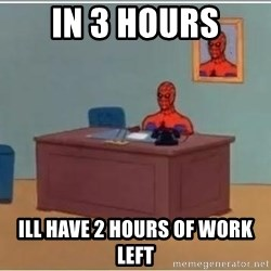 Spiderman Desk - In 3 hours ill have 2 hours of work left