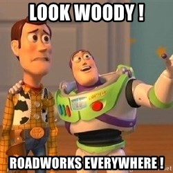 Consequences Toy Story - look woody ! roadworks everywhere !