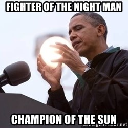 Wizard Obama - FIGHTER OF THE NIGHT MAN CHAMPION OF THE SUN
