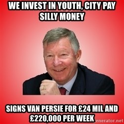 Sir Alex Ferguson - we invest in youth, city pay silly money signs Van Persie for £24 Mil and £220,000 per week