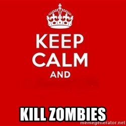 Keep Calm 2 -  Kill Zombies