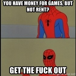 Spiderman Poiting - You have money for games, but not rent? Get the Fuck out