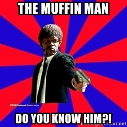 (Samuel L Jackson)Pulp Fiction - The muffin man Do you know him?!