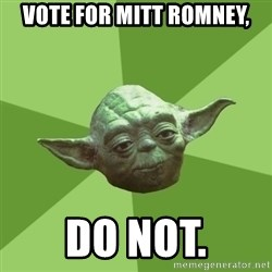 Advice Yoda Gives - Vote for Mitt ROmney, Do not.