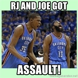 durant harden - RJ AND JOE GOT  ASSAULT!
