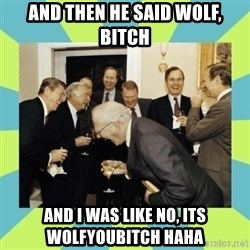 reagan white house laughing - and then he said Wolf, bitch and i was like no, its wolfyoubitch haha