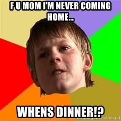 Angry School Boy - F u mom i'm never coming home... whens dinner!?