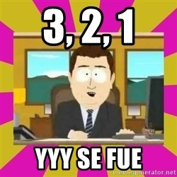 annd its gone - 3, 2, 1 Yyy se fue