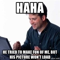 Net Noob - haha he tried to make fun of me, but his picture won't load