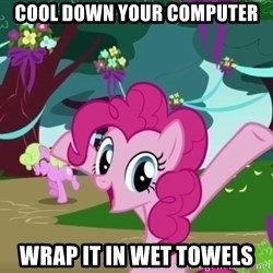 My Little Pony - Cool down your computer wrap it in wet towels