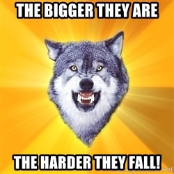 Courage Wolf - THe bigger they are the harder they fall!