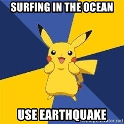 Pokemon Logic  - surfing in the ocean use earthquake