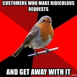 Retail Robin - Customers who make ridiculous requests  and get away with it