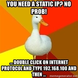 Technologically Impaired Duck - you need a static ip? no prob! ... double click on internet protocol and type 192.168.100 and then ...