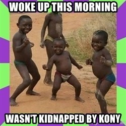 african kids dancing - woke up this morning wasn't kidnapped by kony
