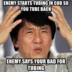Confused Jackie Chan - enemy starts tubing in cod so you tube back enemy says your bad for tubing