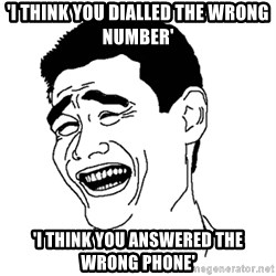 Asian Troll Face - 'i think you dialled the wrong number' 'i think you AnswEred the wrong phone'