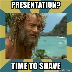 Castaway Hanks - PResentation? time to shave