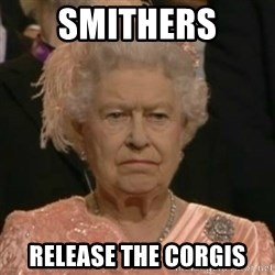 Unimpressed Queen Elizabeth  - smithers release the corgis