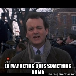groundhog day - EA Marketing does something dumb
