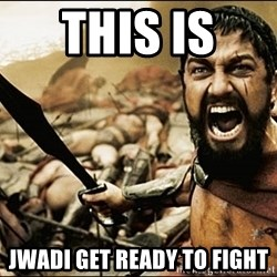 This Is Sparta Meme - THIS IS  JWADI GET READY TO FIGHT
