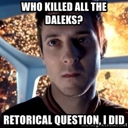 Rory Williams - Who killed all the daleks? retorical question, i did