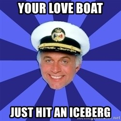 Disillusioned Bridge Officer - Your Love Boat Just hit an iceberg