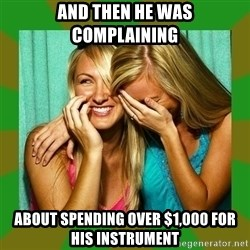 Laughing Girls  - and then he was complaining about spending over $1,000 for his instrument