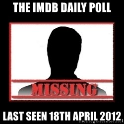 Missing person - the IMDb Daily Poll Last Seen 18th April 2012