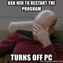 Picardfacepalm - Ask her to restart the program turns off pc