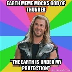 "Overly Accepting Thor - Earth meme mocks god of thunder ""The earth is under my protection"""