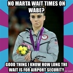 Makayla Maroney  - No MARTA wait times on wabe? good thing i know how long the wait is for airport security