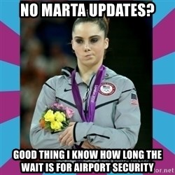 Makayla Maroney  - No MARta updates? good thing i know how long the wait is for airport security