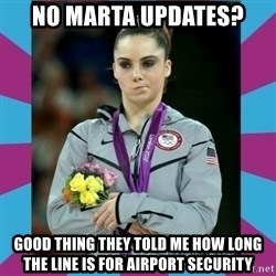 Makayla Maroney  - no marta updates? good thing they told me how long the line is for airport security