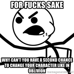 Cereal Guy Angry - for fucks sake Why can't you have a second chance to change your character like in oblivion