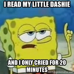 I only cried for 20 minute - i read my little dashie and i only cried for 20 minutes