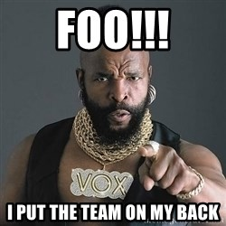 Mr T - foo!!! i put the team on my back