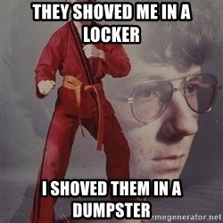 PTSD Karate Kyle - they shoved me in a locker i shoved them in a dumpster