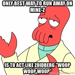 "Why not zoidberg? - ONLY BEST WAY TO RUN AWAY ON MINE-Z IS TO ACT LIKE ZOIDBERG ""woop woop woop"""