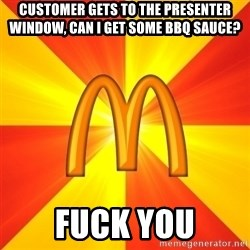 Maccas Meme - Customer gets to the presenter window, can i get some bbq sauce? FUCK YOU