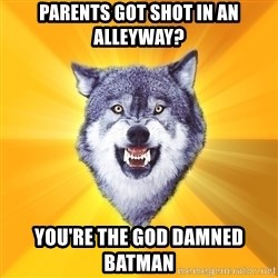 Courage Wolf - parents got shot in an alleyway? you're the god damned batman