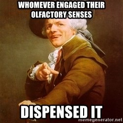 Joseph Ducreux - whomever engaged their olfactory senses dispensed it