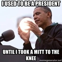 Wizard Obama - i used to be a president until i took a mitt to the knee
