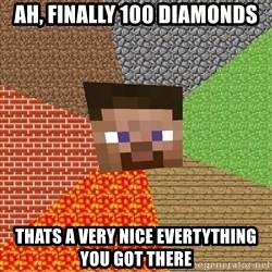 Minecraft Guy - aH, FINALLY 100 DIAMONDS THATS A VERY NICE EVERTYTHING YOU GOT THERE