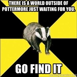 PuffBadger - There is a world outside of Pottermore just waiting for you. Go find it